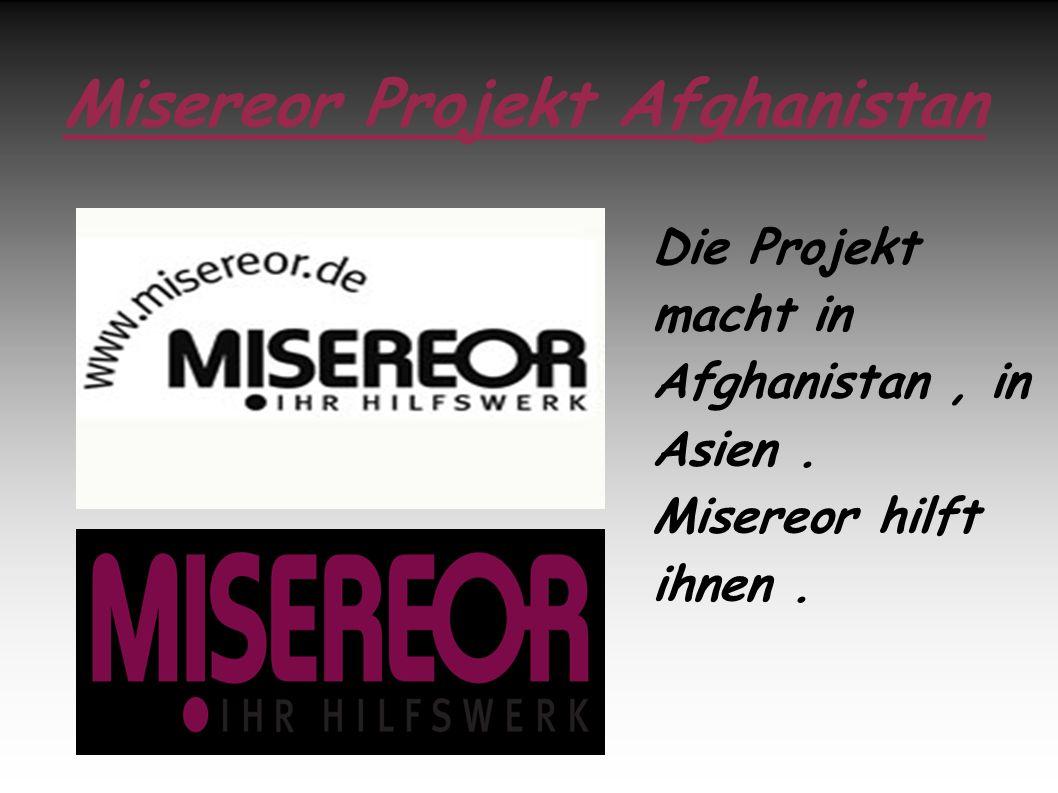 Misereor Projekt Afghanistan Die Projekt macht in Afghanistan, in Asien. Misereor hilft ihnen.
