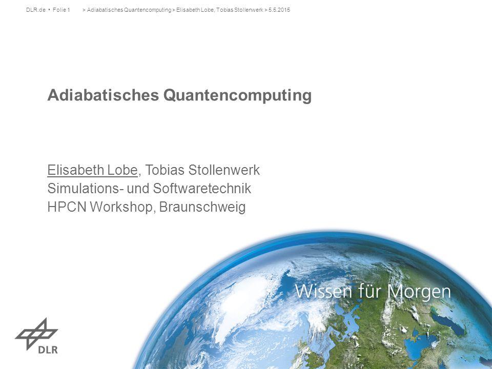 Einführung adiabatischer Quantencomputer Netzwerkoptimierung und Cliquenproblem Demonstration am Simulator > Adiabatisches Quantencomputing > Elisabeth Lobe, Tobias Stollenwerk > 5.5.2015DLR.de Folie 2 Inhalt