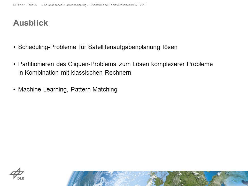 Ausblick DLR.de Folie 26> Adiabatisches Quantencomputing > Elisabeth Lobe, Tobias Stollenwerk > 5.5.2015 Scheduling-Probleme für Satellitenaufgabenpla