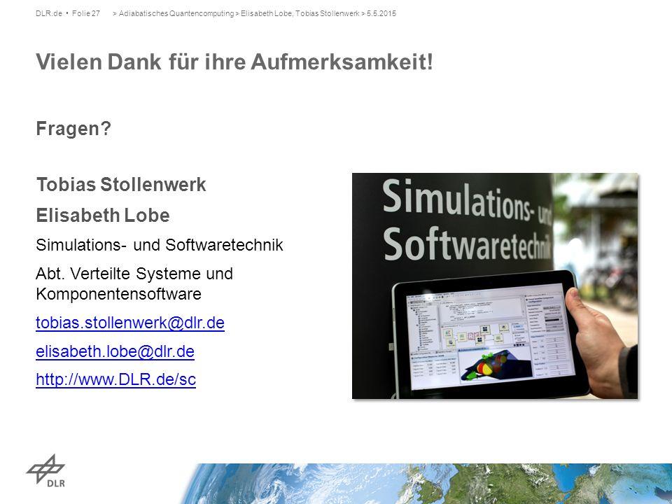 Vielen Dank für ihre Aufmerksamkeit! DLR.de Folie 27 Fragen? Tobias Stollenwerk Elisabeth Lobe Simulations- und Softwaretechnik Abt. Verteilte Systeme