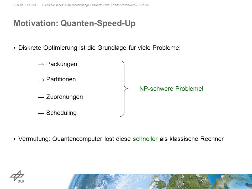 Motivation: Quanten-Speed-Up DLR.de Folie 3> Adiabatisches Quantencomputing > Elisabeth Lobe, Tobias Stollenwerk > 5.5.2015 Diskrete Optimierung ist d