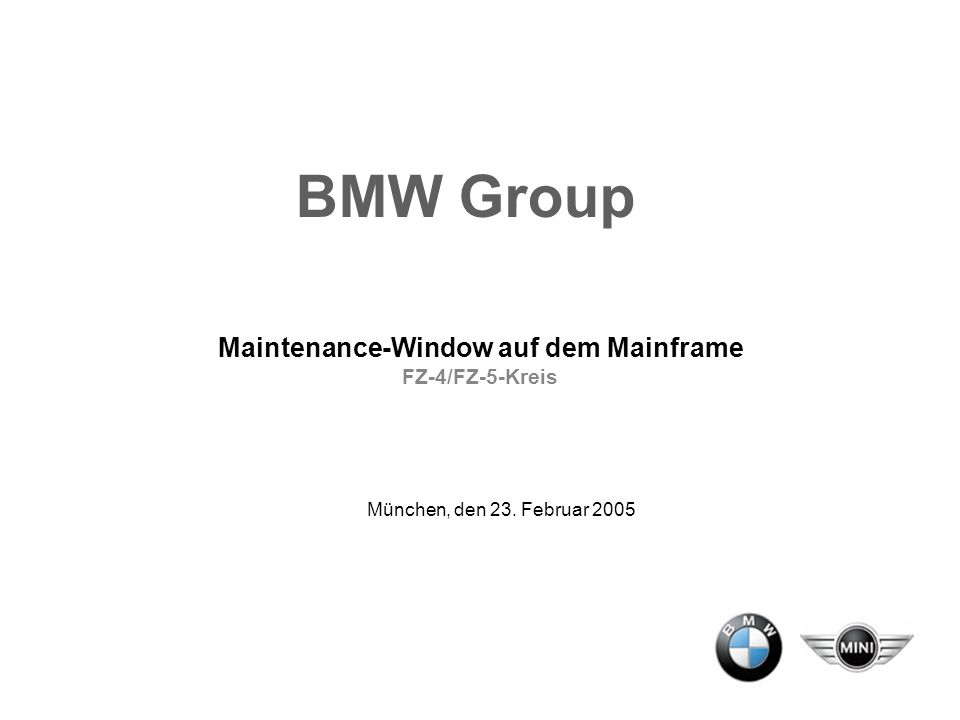 Maintenance-Window auf dem Mainframe FZ-4/FZ-5-Kreis München, den 23. Februar 2005 BMW Group