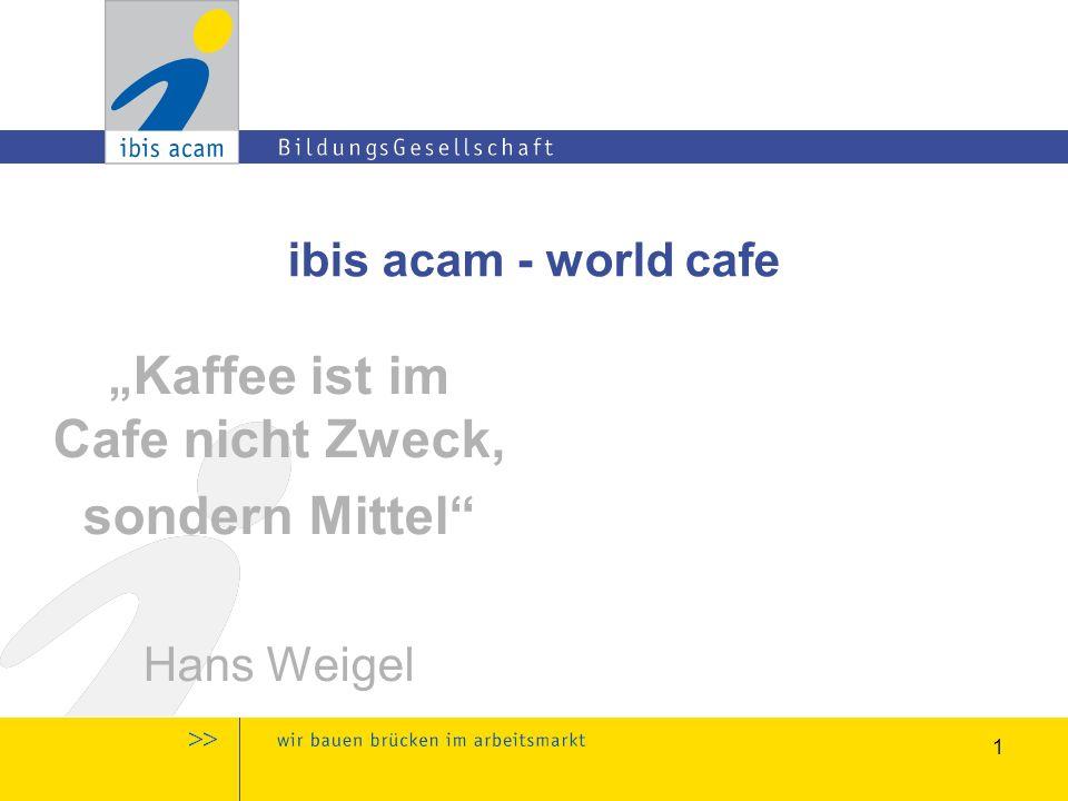 """1 ibis acam - world cafe """" Kaffee ist im Cafe nicht Zweck, sondern Mittel Hans Weigel"""