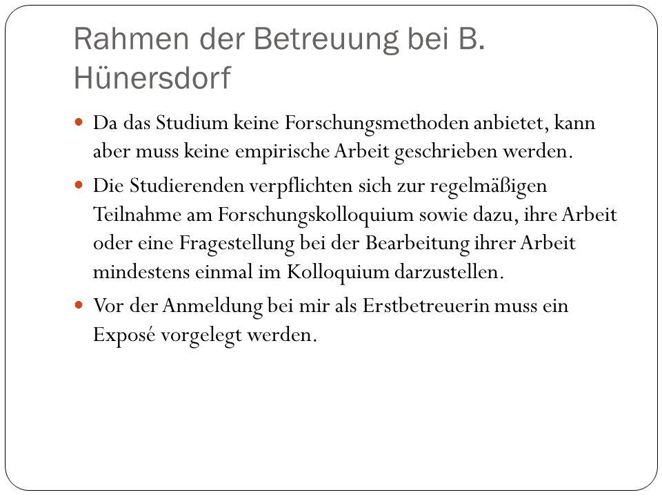 Rahmen der Betreuung bei B. Hünersdorf Da das Studium keine Forschungsmethoden anbietet, kann aber muss keine empirische Arbeit geschrieben werden. Di