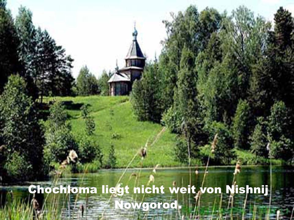 Chochloma liegt nicht weit von Nishnij Nowgorod.