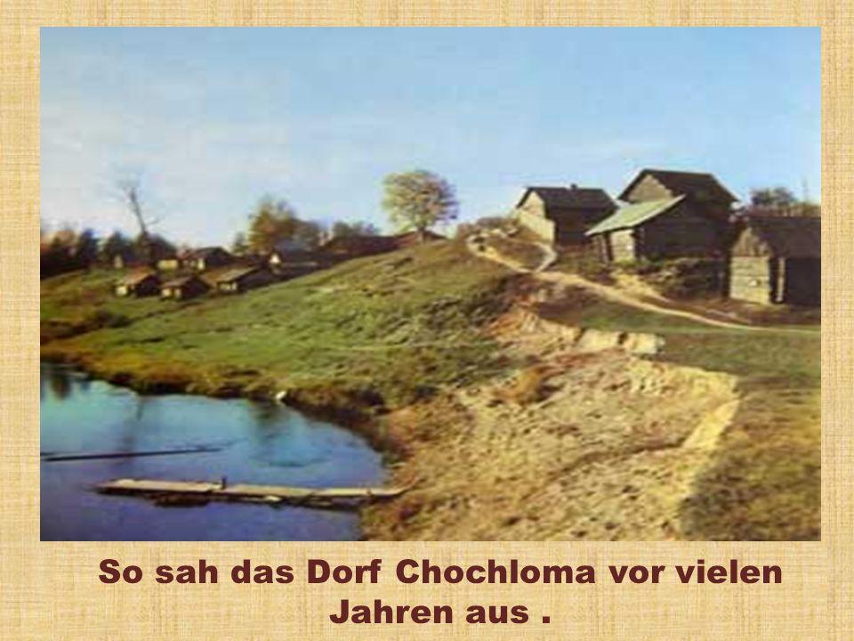 So sah das Dorf Chochloma vor vielen Jahren aus.