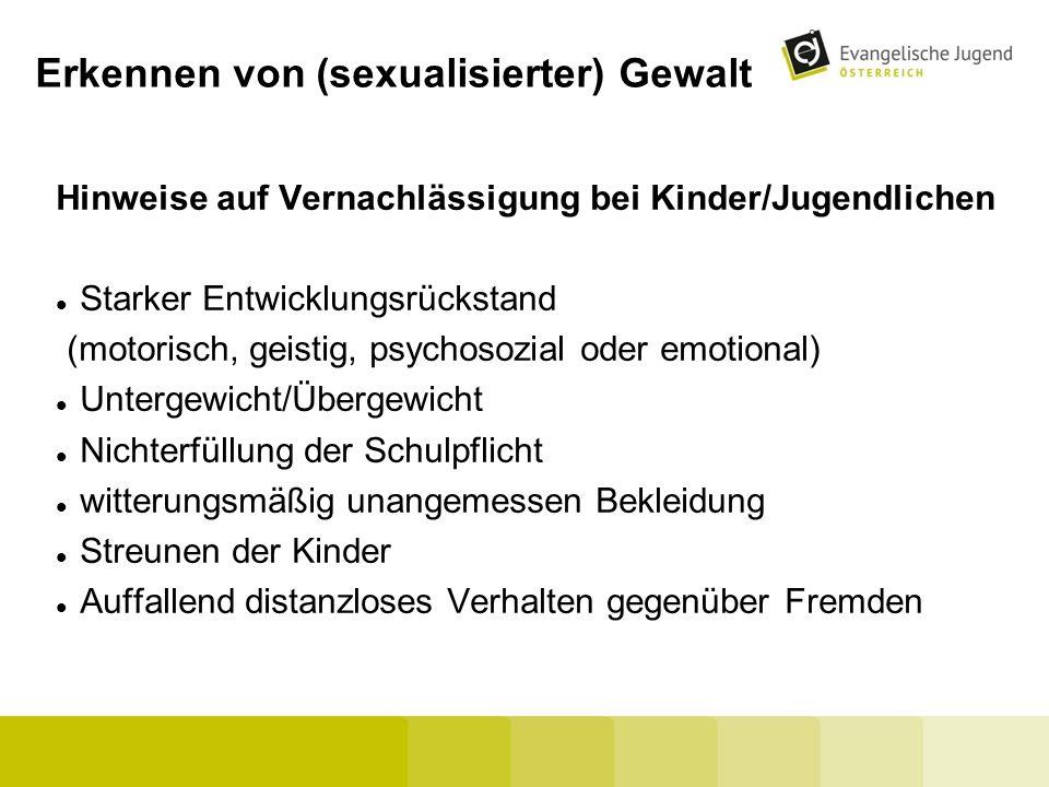 Erkennen von (sexualisierter) Gewalt Hinweise auf Vernachlässigung bei Kinder/Jugendlichen Starker Entwicklungsrückstand (motorisch, geistig, psychoso