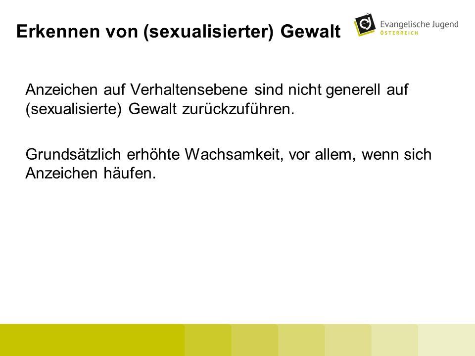 Erkennen von (sexualisierter) Gewalt Anzeichen auf Verhaltensebene sind nicht generell auf (sexualisierte) Gewalt zurückzuführen. Grundsätzlich erhöht