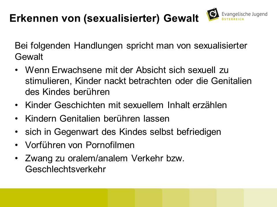 Erkennen von (sexualisierter) Gewalt Bei folgenden Handlungen spricht man von sexualisierter Gewalt Wenn Erwachsene mit der Absicht sich sexuell zu st