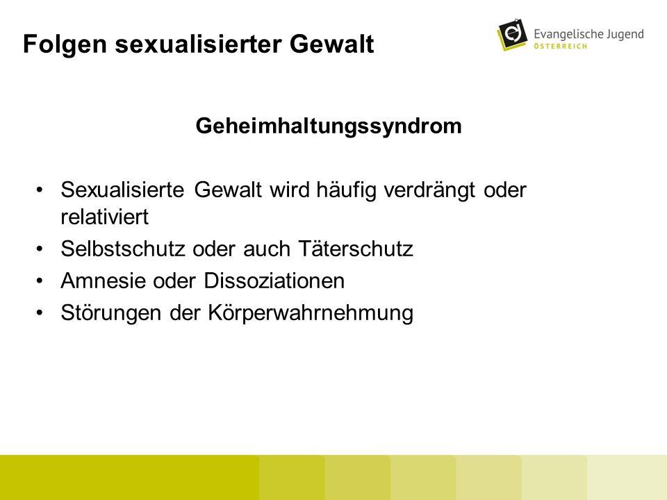 Folgen sexualisierter Gewalt Geheimhaltungssyndrom Sexualisierte Gewalt wird häufig verdrängt oder relativiert Selbstschutz oder auch Täterschutz Amne