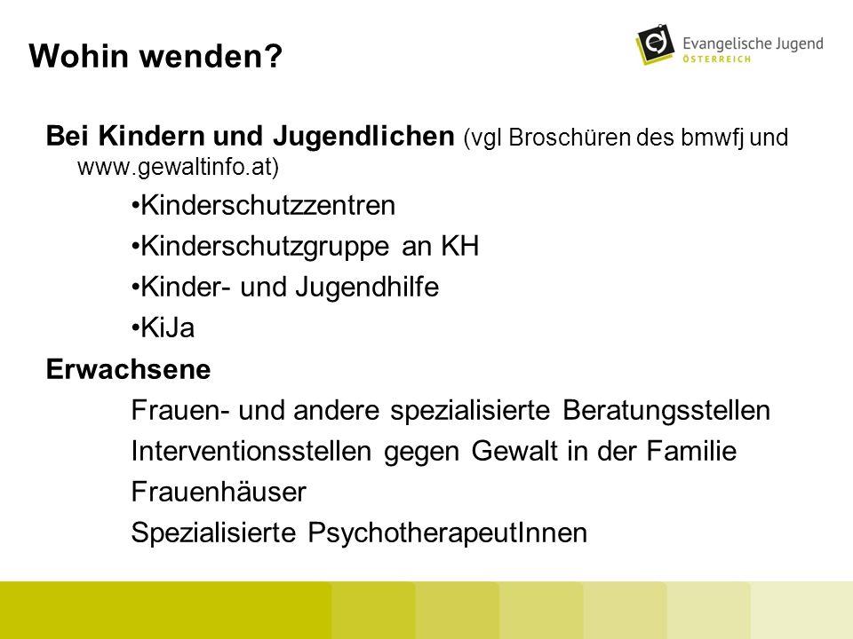 Wohin wenden? Bei Kindern und Jugendlichen (vgl Broschüren des bmwfj und www.gewaltinfo.at) Kinderschutzzentren Kinderschutzgruppe an KH Kinder- und J