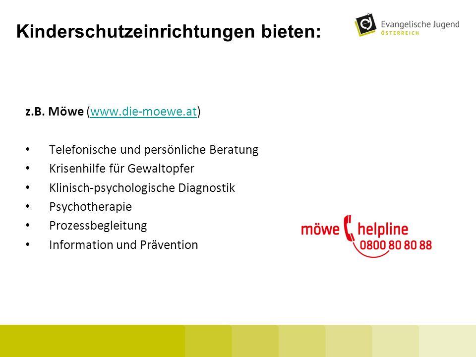 Kinderschutzeinrichtungen bieten: z.B. Möwe (www.die-moewe.at)www.die-moewe.at Telefonische und persönliche Beratung Krisenhilfe für Gewaltopfer Klini