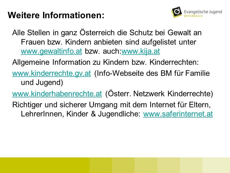 Weitere Informationen: Alle Stellen in ganz Österreich die Schutz bei Gewalt an Frauen bzw. Kindern anbieten sind aufgelistet unter www.gewaltinfo.at