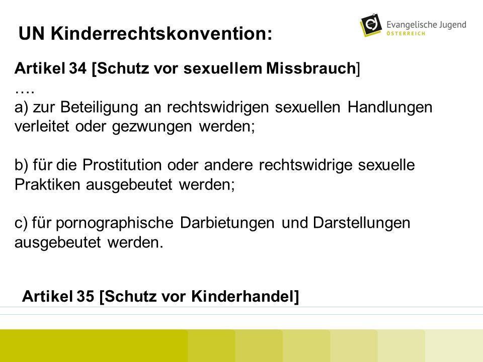 UN Kinderrechtskonvention: Artikel 34 [Schutz vor sexuellem Missbrauch] …. a) zur Beteiligung an rechtswidrigen sexuellen Handlungen verleitet oder ge
