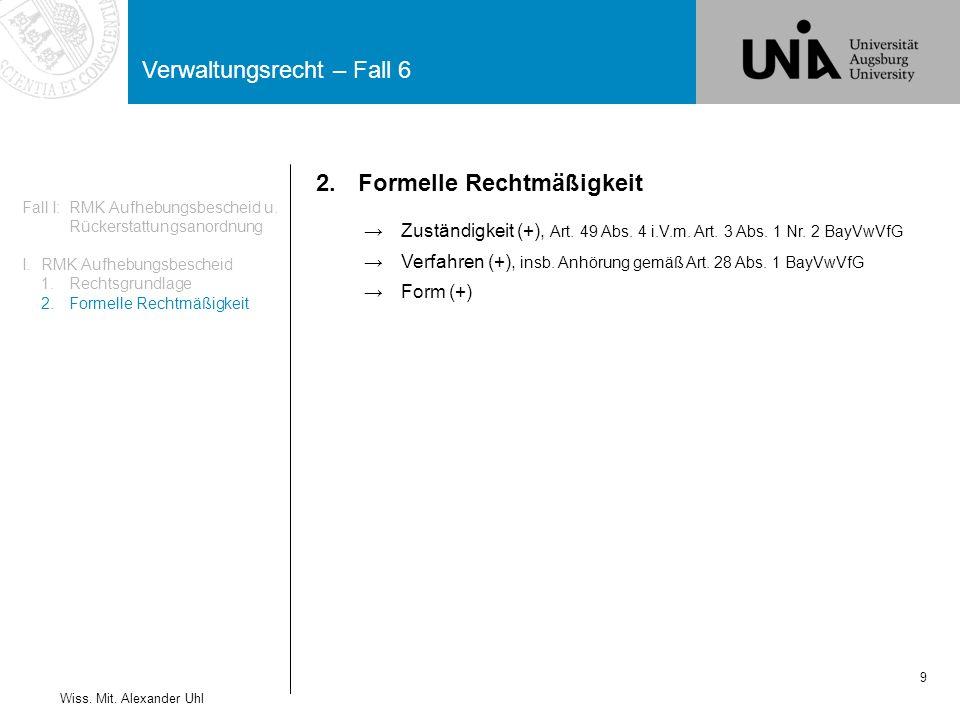 Verwaltungsrecht – Fall 6 9 Wiss. Mit. Alexander Uhl 2.Formelle Rechtmäßigkeit →Zuständigkeit (+), Art. 49 Abs. 4 i.V.m. Art. 3 Abs. 1 Nr. 2 BayVwVfG