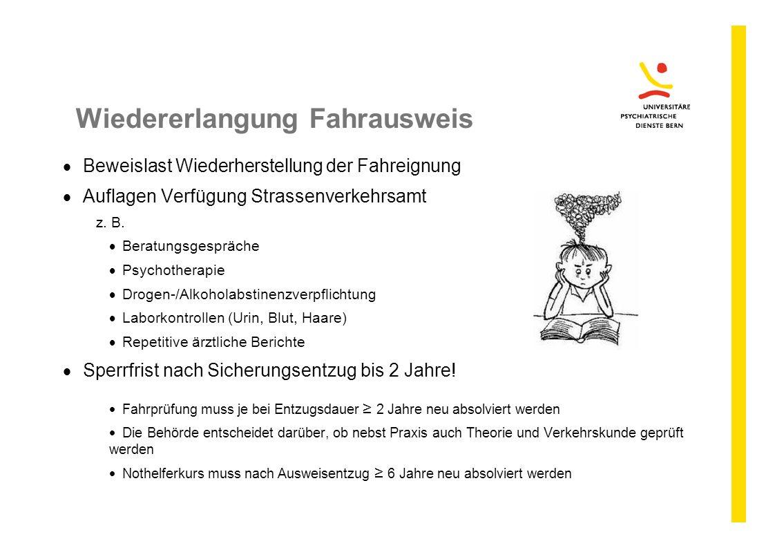 Wiedererlangung Fahrausweis  Beweislast Wiederherstellung der Fahreignung  Auflagen Verfügung Strassenverkehrsamt z. B.  Beratungsgespräche  Psych