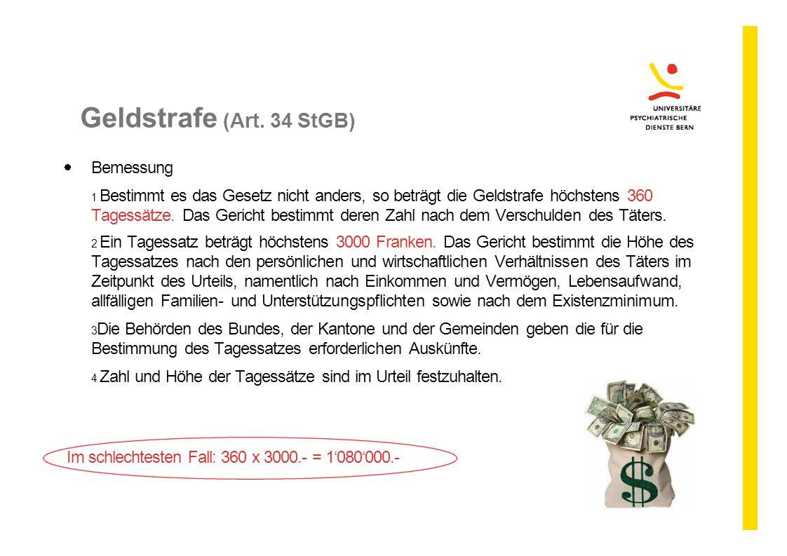 Geldstrafe (Art. 34 StGB)  Bemessung 1 Bestimmt es das Gesetz nicht anders, so beträgt die Geldstrafe höchstens 360 Tagessätze. Das Gericht bestimmt