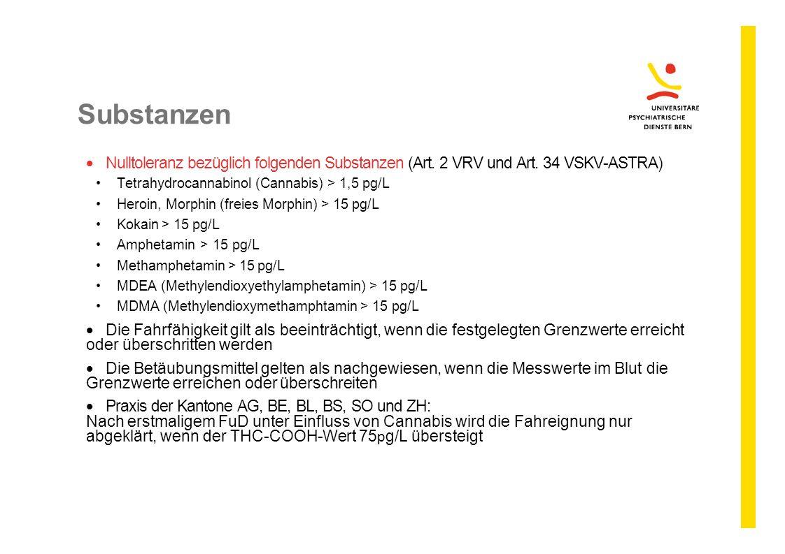 Substanzen  Nulltoleranz bezüglich folgenden Substanzen (Art. 2 VRV und Art. 34 VSKV-ASTRA) Tetrahydrocannabinol (Cannabis) > 1,5 pg/L Heroin, Morphi