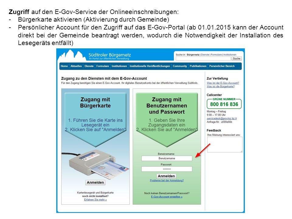 Zugriff auf den E-Gov-Service der Onlineeinschreibungen: -Bürgerkarte aktivieren (Aktivierung durch Gemeinde) -Persönlicher Account für den Zugriff auf das E-Gov-Portal (ab 01.01.2015 kann der Account direkt bei der Gemeinde beantragt werden, wodurch die Notwendigkeit der Installation des Lesegeräts entfällt)