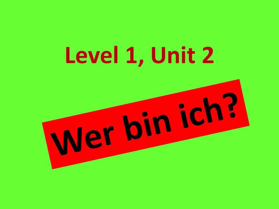 Level 1, Unit 2 Who am I? Wer bin ich?