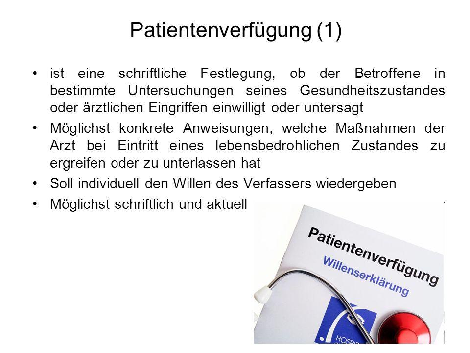 Patientenverfügung (1) ist eine schriftliche Festlegung, ob der Betroffene in bestimmte Untersuchungen seines Gesundheitszustandes oder ärztlichen Ein