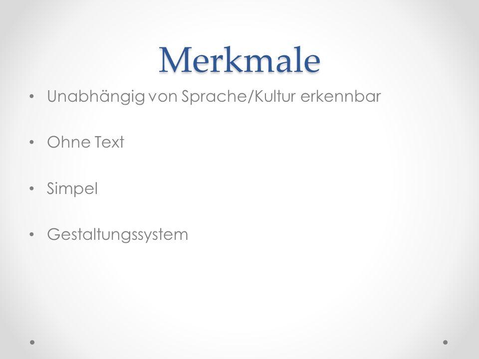 Merkmale Unabhängig von Sprache/Kultur erkennbar Ohne Text Simpel Gestaltungssystem
