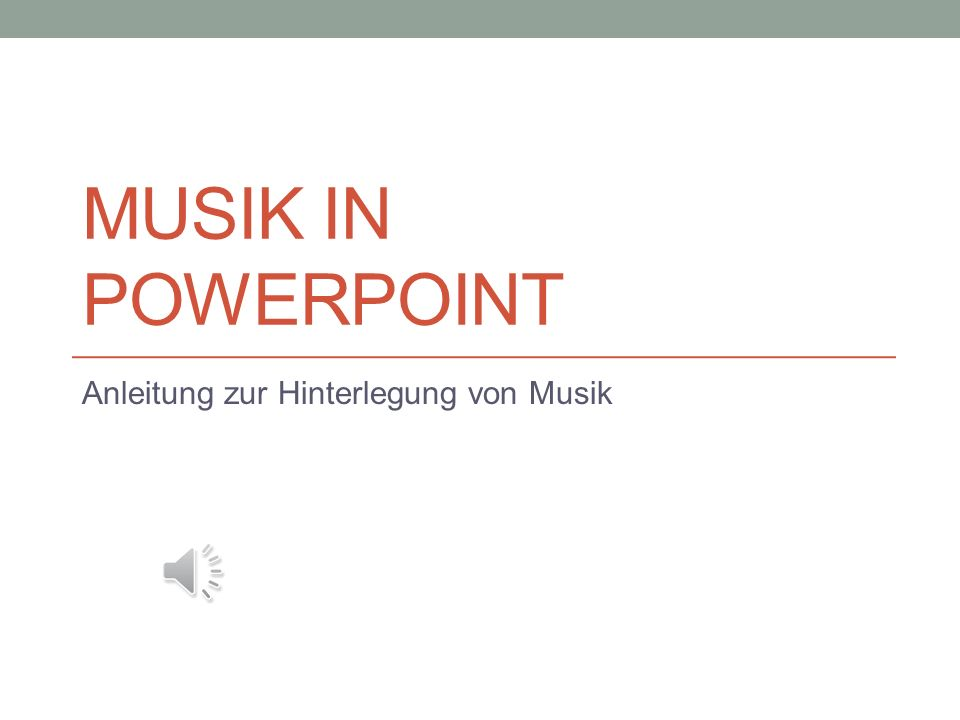 MUSIK IN POWERPOINT Anleitung zur Hinterlegung von Musik
