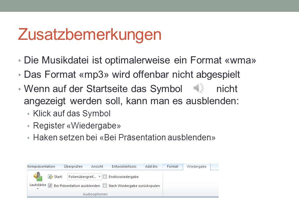 Zusatzbemerkungen Die Musikdatei ist optimalerweise ein Format «wma» Das Format «mp3» wird offenbar nicht abgespielt Wenn auf der Startseite das Symbol nicht angezeigt werden soll, kann man es ausblenden: Klick auf das Symbol Register «Wiedergabe» Haken setzen bei «Bei Präsentation ausblenden»