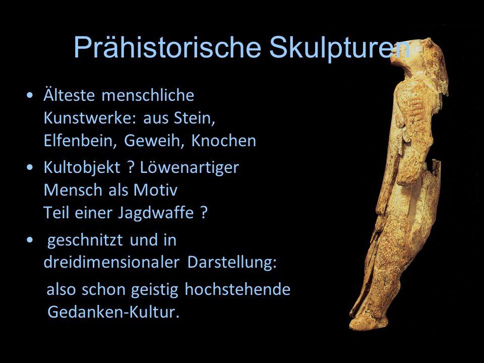 Prähistorische Skulpturen Älteste menschliche Kunstwerke: aus Stein, Elfenbein, Geweih, Knochen Kultobjekt ? Löwenartiger Mensch als Motiv Teil einer