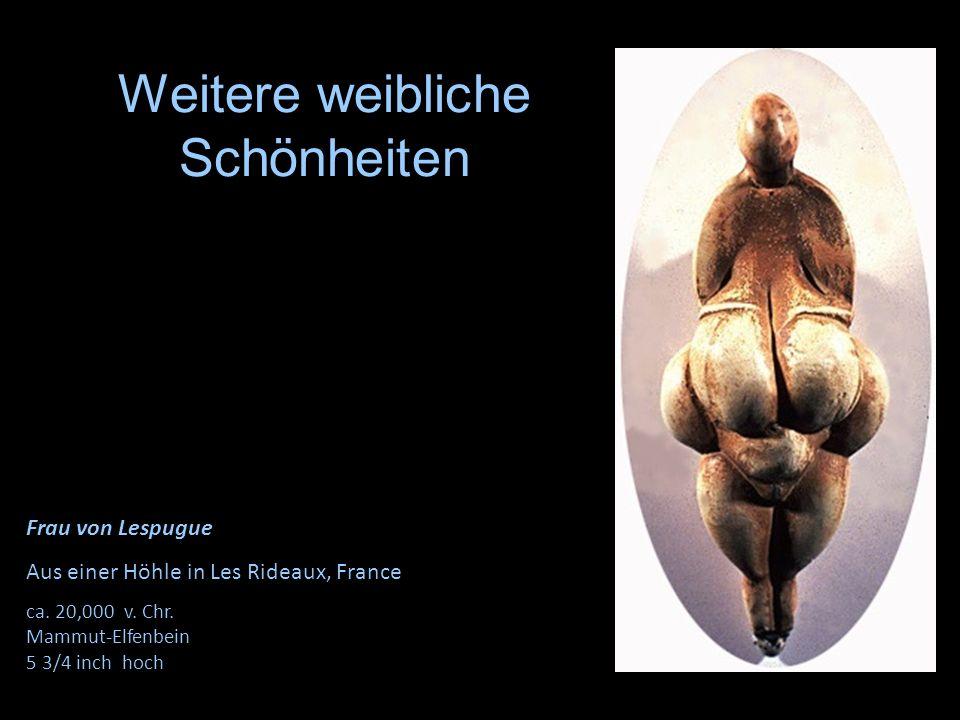 Frau von Lespugue Aus einer Höhle in Les Rideaux, France ca. 20,000 v. Chr. Mammut-Elfenbein 5 3/4 inch hoch Weitere weibliche Schönheiten