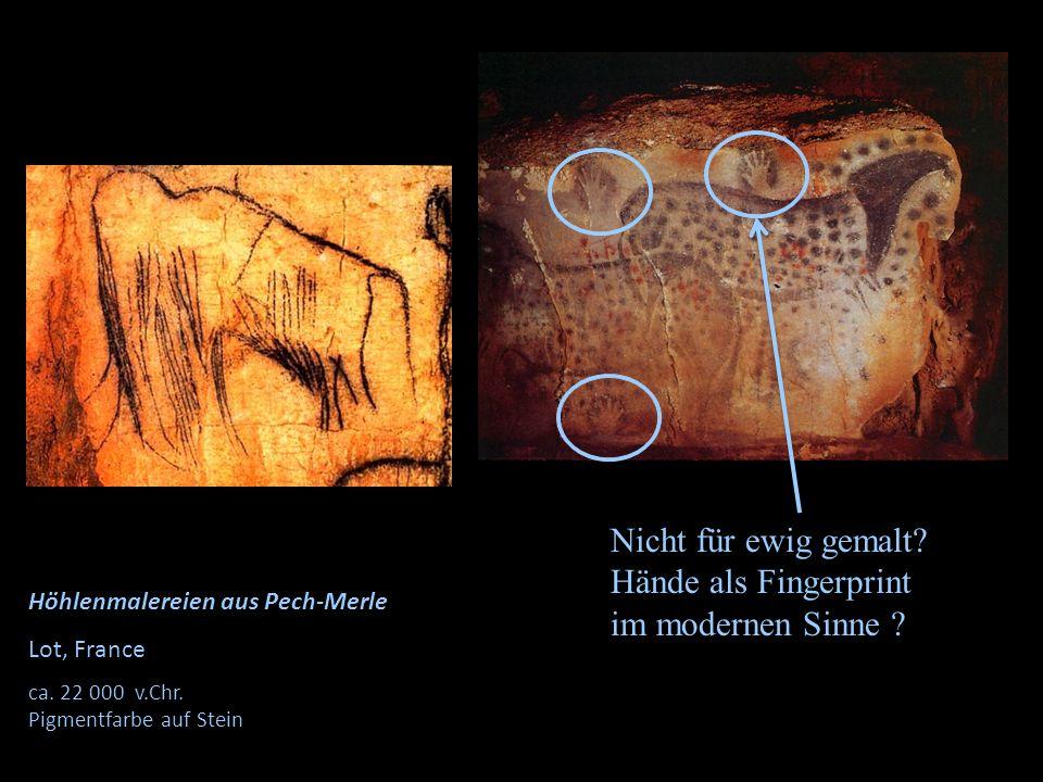 Höhlenmalereien aus Pech-Merle Lot, France ca. 22 000 v.Chr. Pigmentfarbe auf Stein Nicht für ewig gemalt? Hände als Fingerprint im modernen Sinne ?
