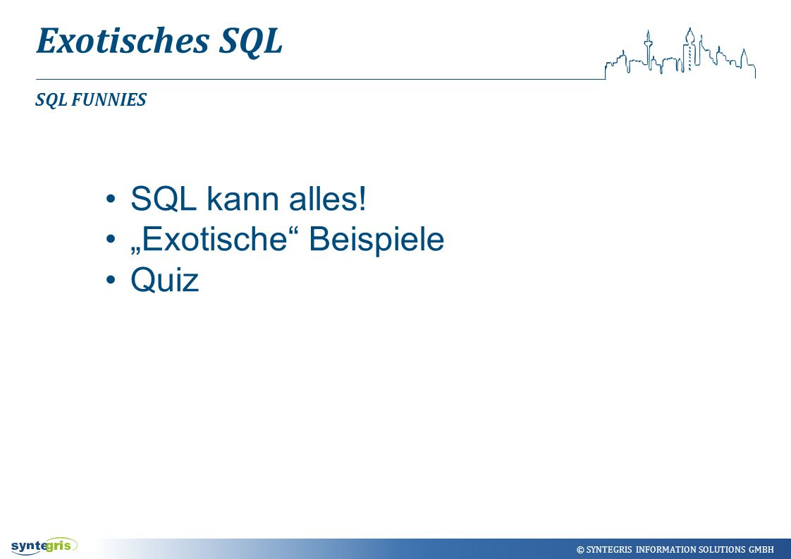 © SYNTEGRIS INFORMATION SOLUTIONS GMBH Exotisches SQL SQL FUNNIES SQL kann alles.