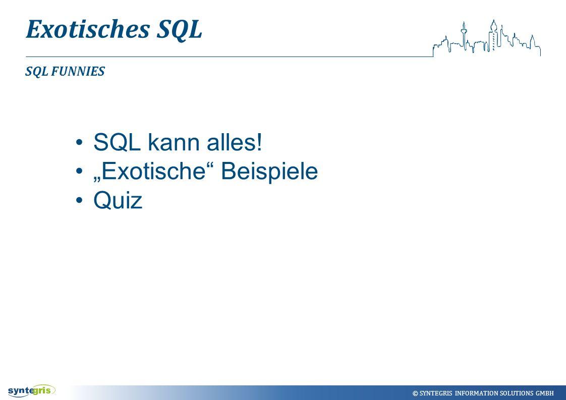 """© SYNTEGRIS INFORMATION SOLUTIONS GMBH Exotisches SQL SQL FUNNIES SQL kann alles! """"Exotische"""" Beispiele Quiz"""