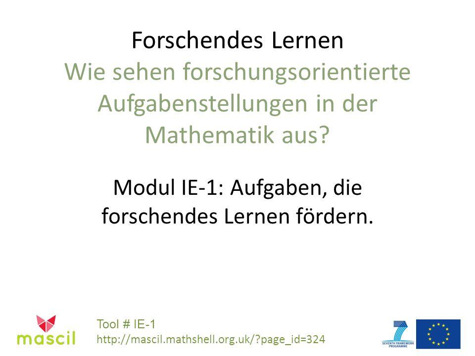 Forschendes Lernen Wie sehen forschungsorientierte Aufgabenstellungen in der Mathematik aus? Modul IE-1: Aufgaben, die forschendes Lernen fördern. Too