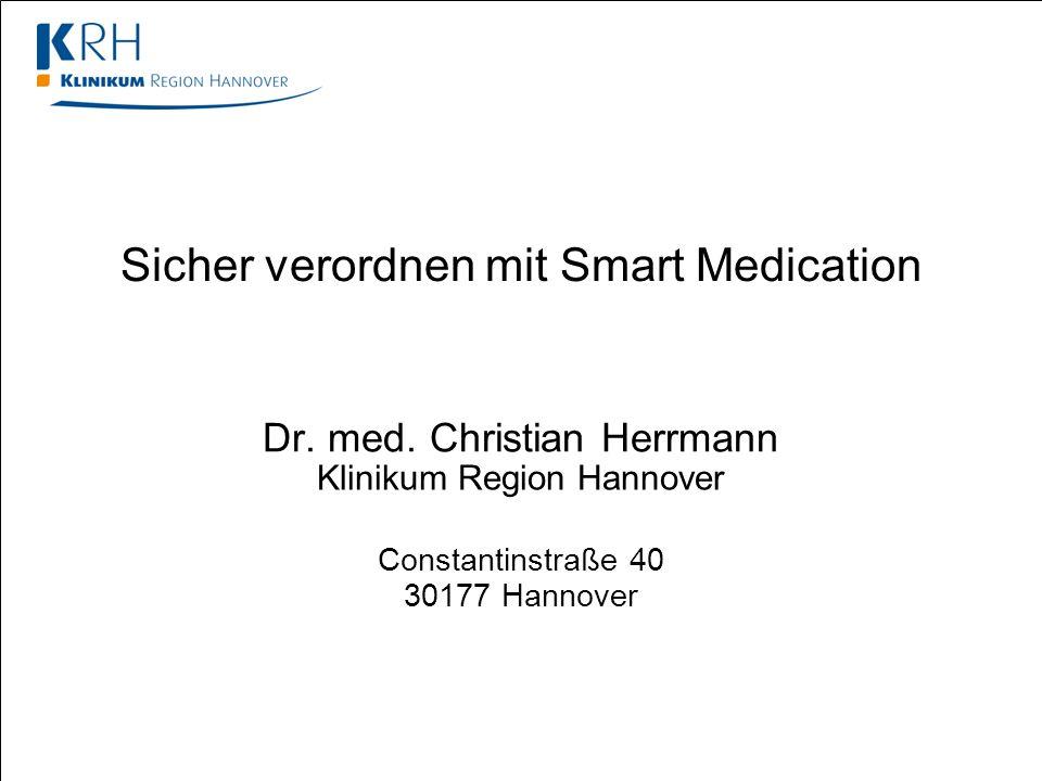 Sicher verordnen mit Smart Medication Dr. med. Christian Herrmann Klinikum Region Hannover Constantinstraße 40 30177 Hannover