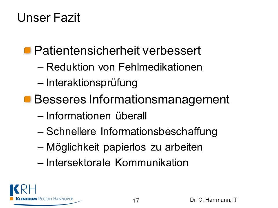 Dr. C. Herrmann, IT Unser Fazit Patientensicherheit verbessert –Reduktion von Fehlmedikationen –Interaktionsprüfung Besseres Informationsmanagement –I
