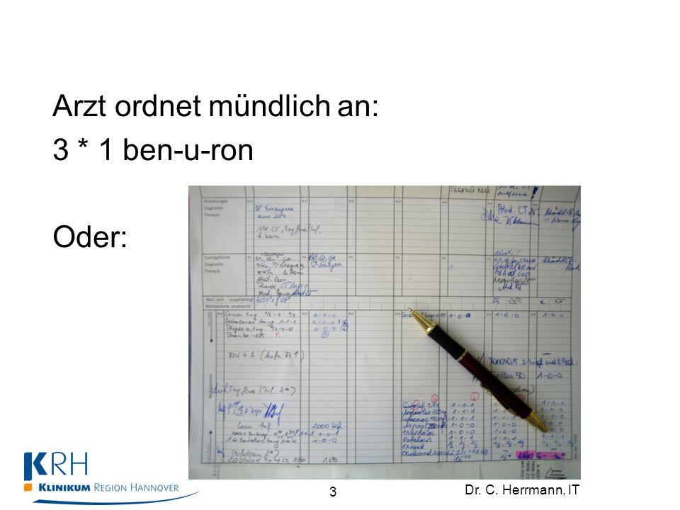 Dr. C. Herrmann, IT Arzt ordnet mündlich an: 3 * 1 ben-u-ron Oder: 3