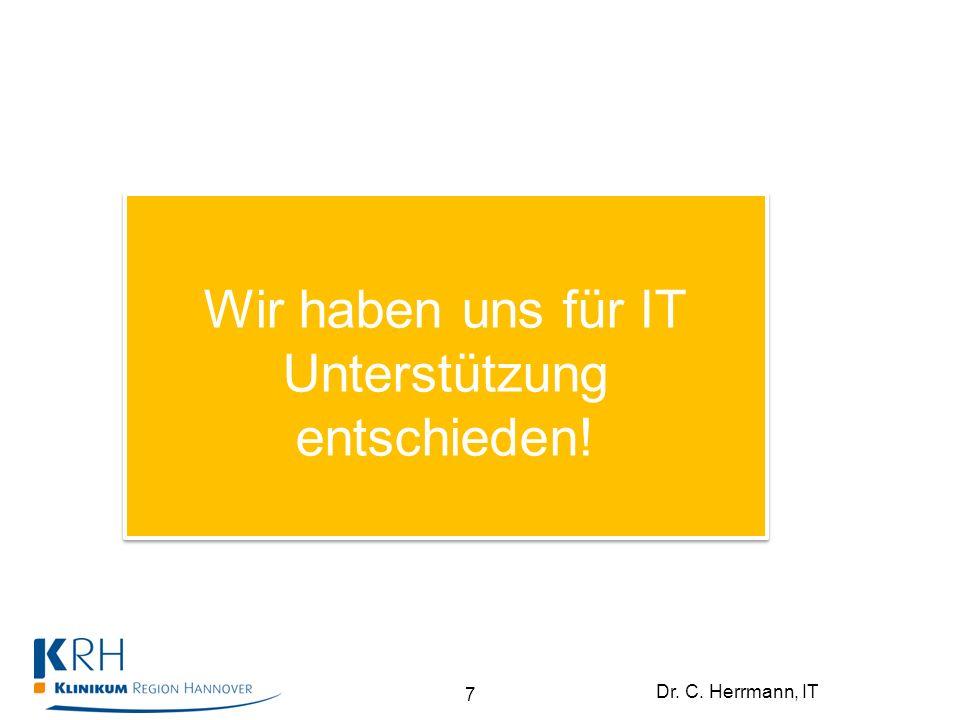 Dr. C. Herrmann, IT Wir haben uns für IT Unterstützung entschieden! 7