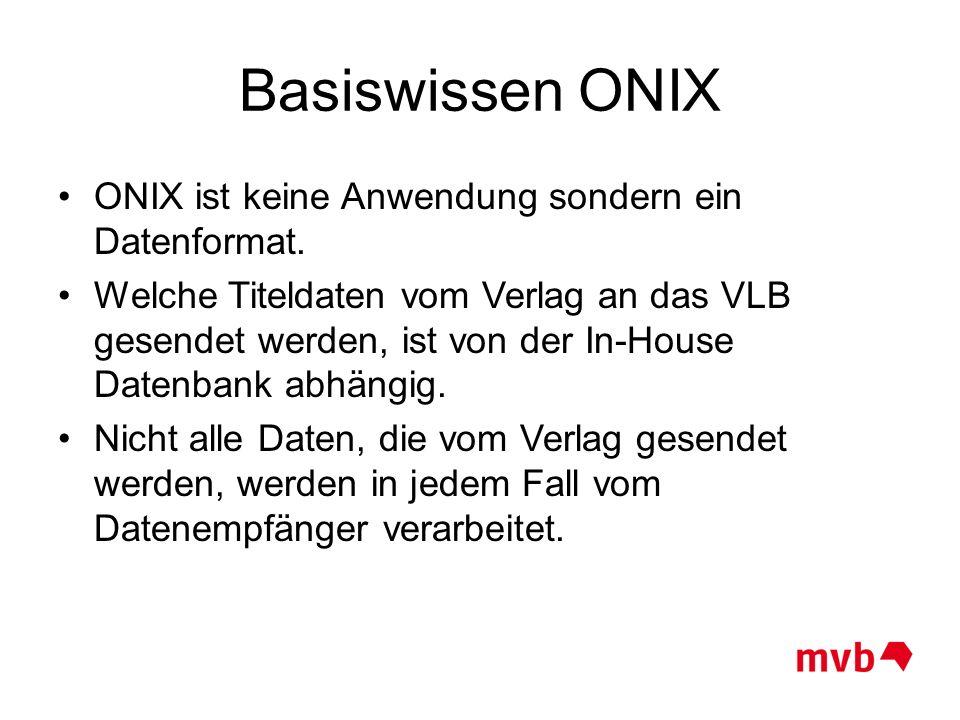 Basiswissen ONIX ONIX ist keine Anwendung sondern ein Datenformat. Welche Titeldaten vom Verlag an das VLB gesendet werden, ist von der In-House Daten