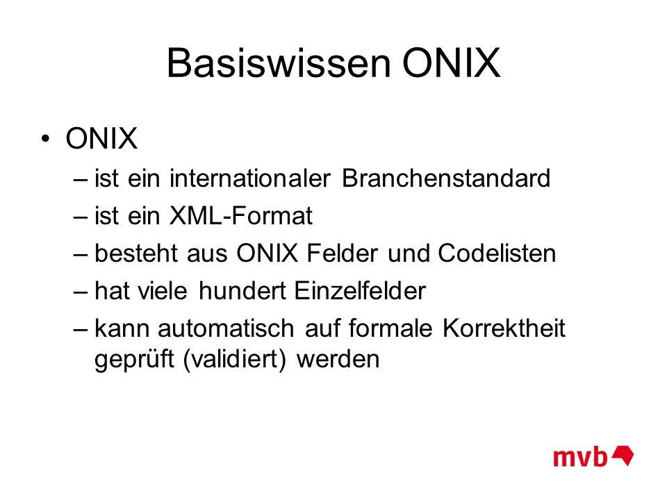 Basiswissen ONIX ONIX –ist ein internationaler Branchenstandard –ist ein XML-Format –besteht aus ONIX Felder und Codelisten –hat viele hundert Einzelf