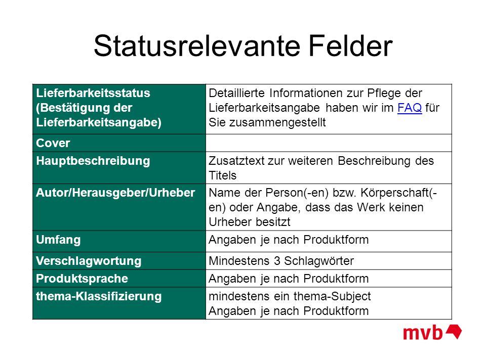 Statusrelevante Felder Lieferbarkeitsstatus (Bestätigung der Lieferbarkeitsangabe) Detaillierte Informationen zur Pflege der Lieferbarkeitsangabe habe