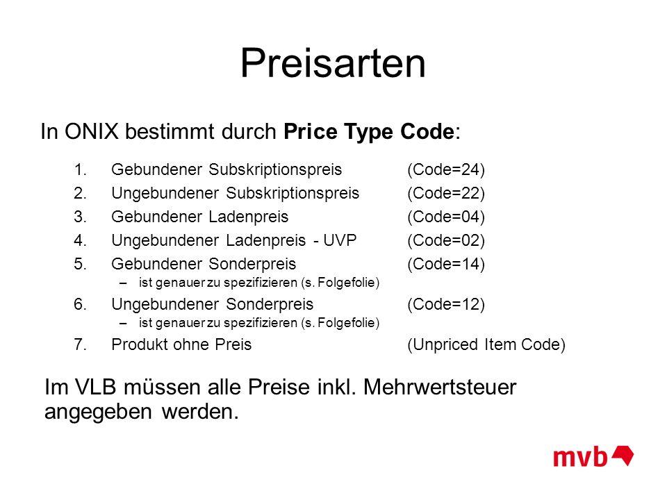 Preisarten In ONIX bestimmt durch Price Type Code: 1.Gebundener Subskriptionspreis (Code=24) 2.Ungebundener Subskriptionspreis(Code=22) 3.Gebundener L