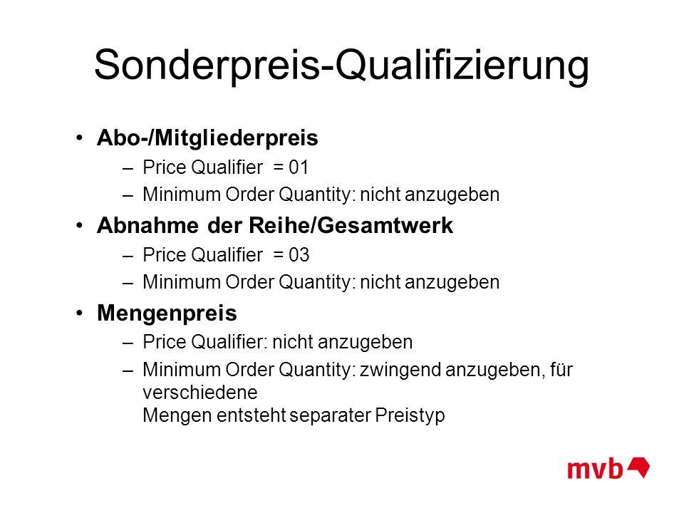 Sonderpreis-Qualifizierung Abo-/Mitgliederpreis –Price Qualifier = 01 –Minimum Order Quantity: nicht anzugeben Abnahme der Reihe/Gesamtwerk –Price Qua