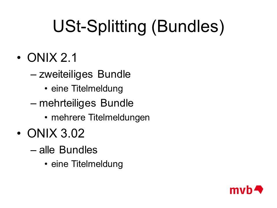 USt-Splitting (Bundles) ONIX 2.1 –zweiteiliges Bundle eine Titelmeldung –mehrteiliges Bundle mehrere Titelmeldungen ONIX 3.02 –alle Bundles eine Titel