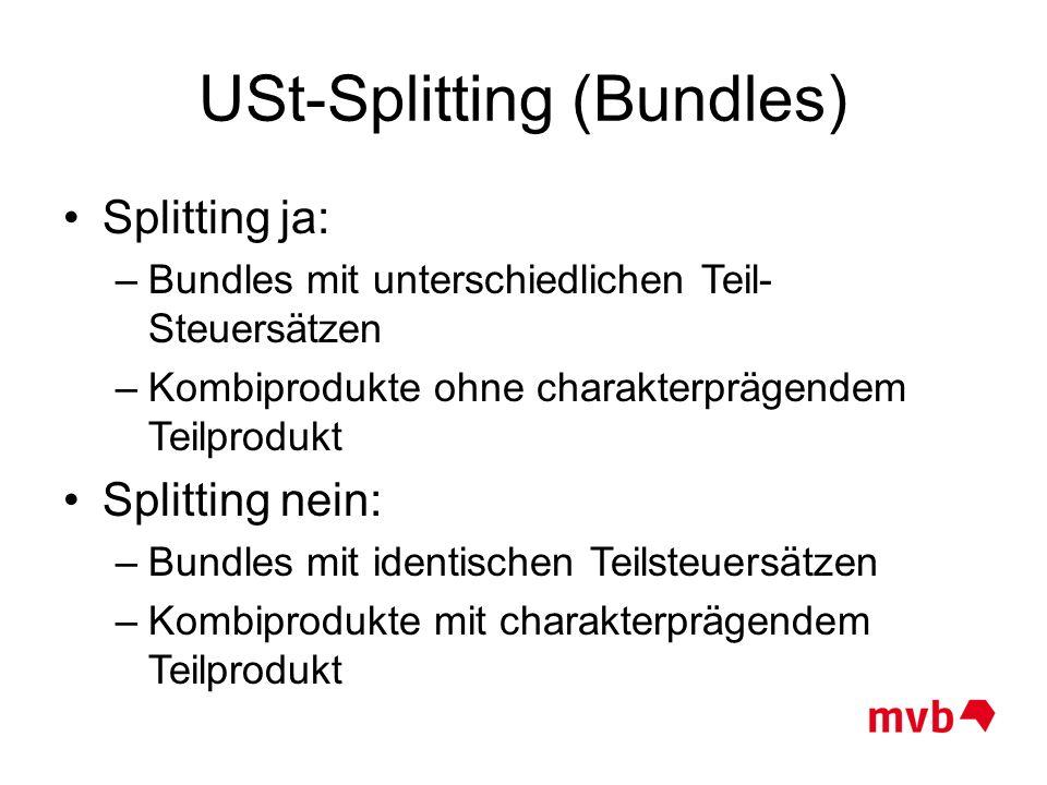 USt-Splitting (Bundles) Splitting ja: –Bundles mit unterschiedlichen Teil- Steuersätzen –Kombiprodukte ohne charakterprägendem Teilprodukt Splitting n