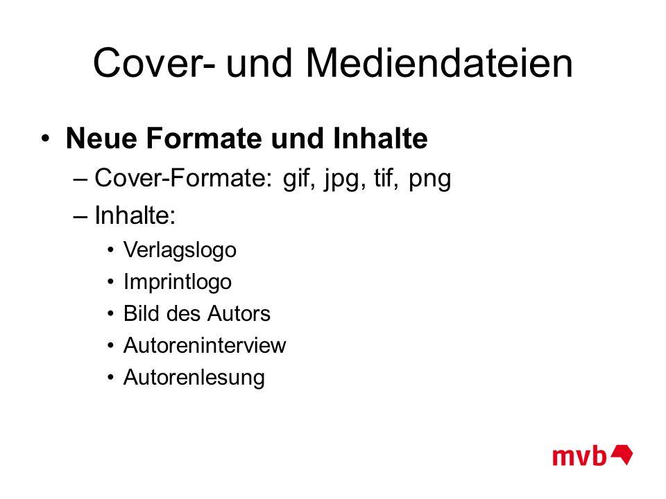 Cover- und Mediendateien Neue Formate und Inhalte –Cover-Formate: gif, jpg, tif, png –Inhalte: Verlagslogo Imprintlogo Bild des Autors Autorenintervie
