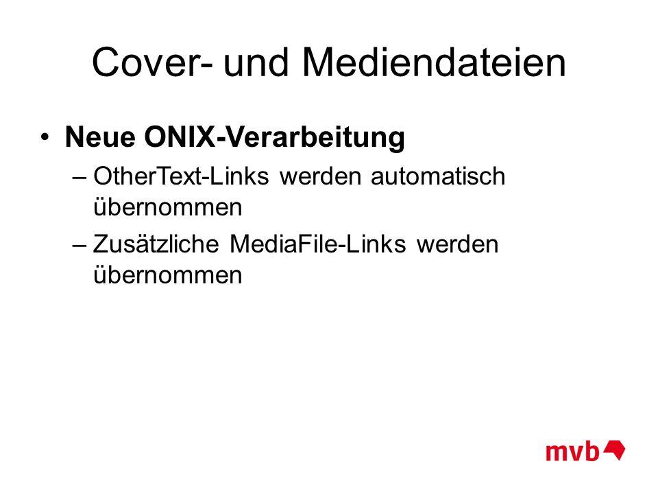 Cover- und Mediendateien Neue ONIX-Verarbeitung –OtherText-Links werden automatisch übernommen –Zusätzliche MediaFile-Links werden übernommen