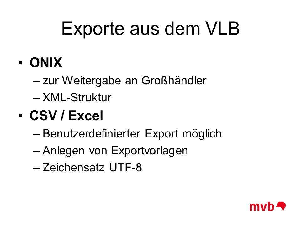 Exporte aus dem VLB ONIX –zur Weitergabe an Großhändler –XML-Struktur CSV / Excel –Benutzerdefinierter Export möglich –Anlegen von Exportvorlagen –Zei
