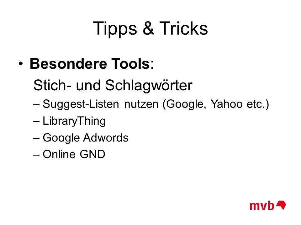 Besondere Tools: Stich- und Schlagwörter –Suggest-Listen nutzen (Google, Yahoo etc.) –LibraryThing –Google Adwords –Online GND