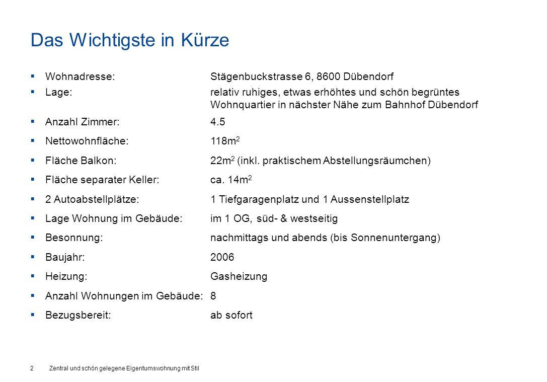 Das Wichtigste in Kürze  Wohnadresse:Stägenbuckstrasse 6, 8600 Dübendorf  Lage:relativ ruhiges, etwas erhöhtes und schön begrüntes Wohnquartier in n